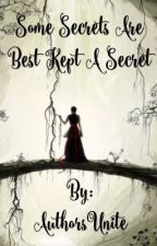 Some Secrets Are Best Kept A Secret by AuthorsUnite