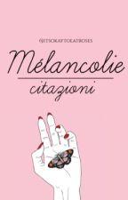 Mélancolie by itsokaytoeatroses