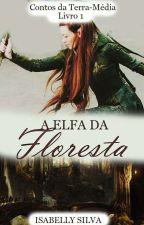 A ELFA DA FLORESTA - Contos da Terra Média (Livro 1) by isabellymms