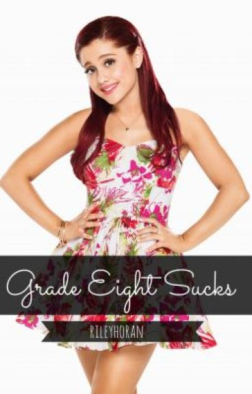 Grade Eight Sucks(ON HOLD) by RileyHoran