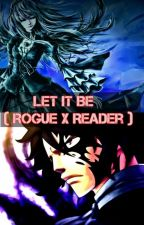Let it Be ( Rogue Cheney x OC Fanfic - Fairy Tail ) by moonlightbuckingham
