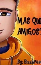 Mas Que Amigos? (AkimGames&GamerBroz) by BizzleFa56