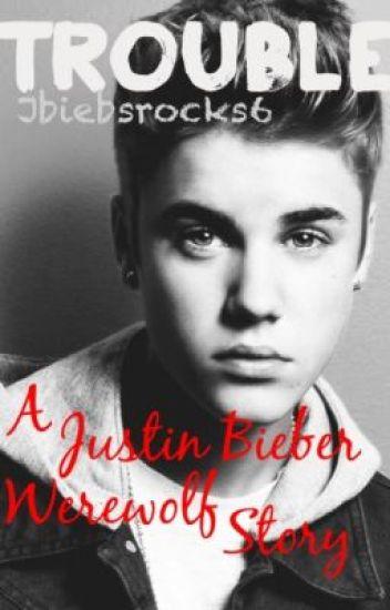 Trouble (A Justin Bieber Werewolf Story)