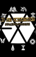 Be My Commitment (An EXO fanfic) by LiveLoveGame