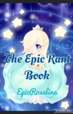 The Epic Rant Book by EpicRosalina