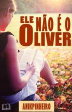 Ele Não É O Oliver by anikpinheiro