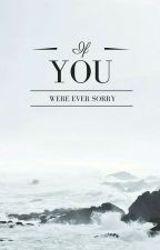If You Were Ever Sorry by InSheepsClothing