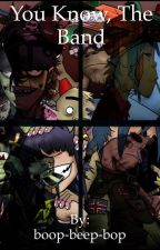 You Know, The Band {A Gorillaz Fanfic} by boop-beep-bop