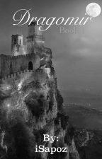 Dragomir (Book 1) by i_sapoz