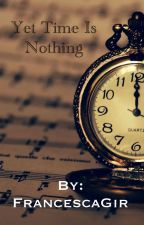 Yet Time Is Nothing by FrancescaGir