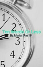 Ten Words Or Less by MariahRae18