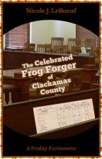 The Celebrated Frog Forger of Clackamas County by NicoleJLeBoeuf