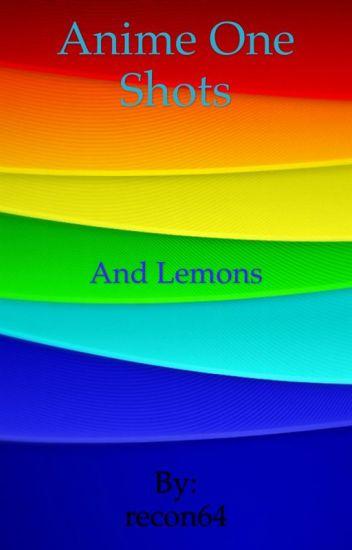 Anime one shots and Lemons - recon64 - Wattpad
