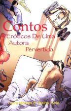 CONTOS ERÓTICOS DE UMA AUTORA PERVERTIDA by Ana_ThataYuri