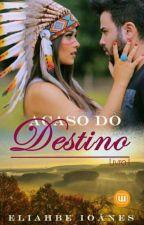 Acaso do destino- LIVRO 1 by Eliahbe_Ioanes