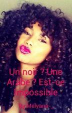 Un noir ? Une Arabe ? Est-ce possible ? by Melyana-_