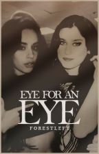 Eye for an Eye // Camren by ForestLeft