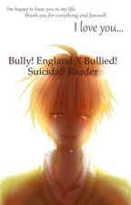 Bully! England x Bullied! Suicidal! Reader- Why Do You Hate Me? by Malfunctioning_Human
