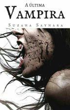 A Última Vampira  by SuhSaynaraS