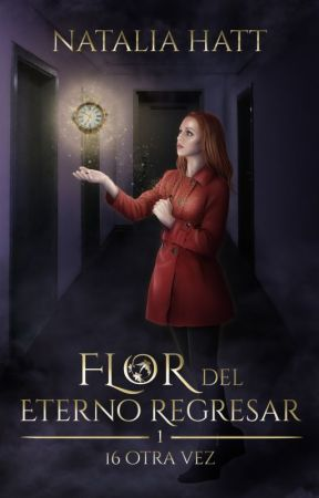 Flor del eterno regresar: 16 otra vez (Libro 1) by NataliaAlejandra