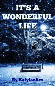 It's A Wonderful Life (Completed) by Katyfanfics