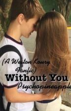 without you | weston koury  by psychopineapple