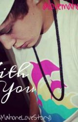 With You (AustinMahoneLoveStory) by ilovemahomies74