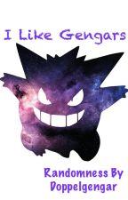 I Like Gengars: Randomness by Doppelgengar by Doppelgengar