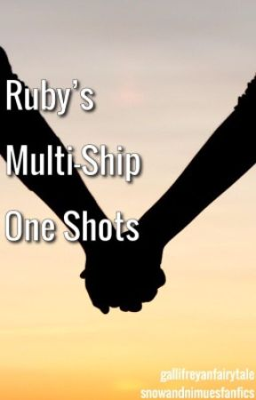 Ruby's Multi-Ship One Shots by SnowAndNimuesFanfics