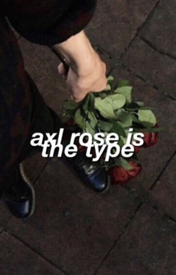 axl rose is the type.