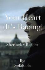 Sherlock x Reader: Your Heart (It's Racing) by Sofaloofa