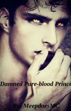 Damned Pure-blood Prince [Book #1 of the Damned Series; Completed] by MeepdoesMCthewizard