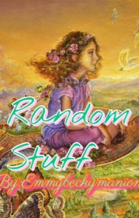 Random Stuff by EmmyBeckyManion