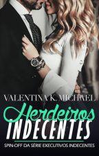 [DEGUSTAÇÃO] Herdeiros Indecentes - Spin-off by ValentinaKMichael