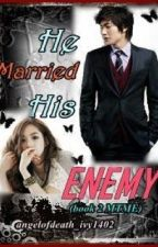 He Married His Enemy (MTME BOOK 2) by angelofdeath_ivy1402