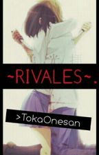 ~RIVALES~  by TokaOnesan