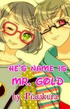 He's name is Mr. Gold by piasakura