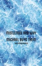 mistletoes and why michael buys them - michaelandluke by twentyonecastiels