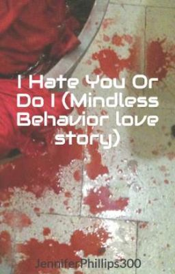 I Hate You Or Do I (Mindless Behavior love story)