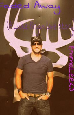 Faded Away (A Luke Bryan love story) Complete