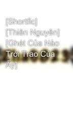 [Shortfic] [Thiên Nguyên] [Ghét Của Nào Trời Trao Của Ấy] by NHN352001