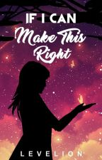 If I Can: Make This Right (Book 3 of If I Can Trilogy) by Levelion