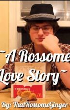~A Rossome Love Story~ House_Owner X Reader {Completed!} by thatkawaiiginger