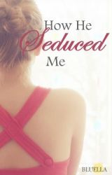 How He Seduced Me by BluElla