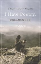 I Hate Poetry. by beanswrld