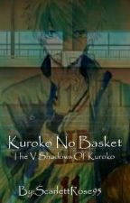 The V Shadows Of Kuroko by ScarlettRose95