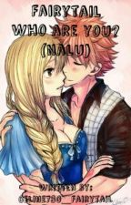 Fairytail Who are you? (Nalu) by Celine730_Fairytail