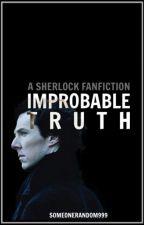 Improbable Truth (Sherlock Fanfic) by someonerandom999