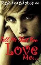 Tell Me That You Love Me... (A Draco Malfoy Love Story) by Readmedotcom