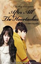 After All The Heartaches [Ongoing] by itsmetooya65